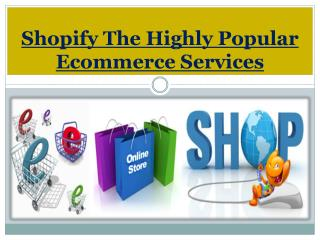 Shopify The Highly Popular Ecommerce Services