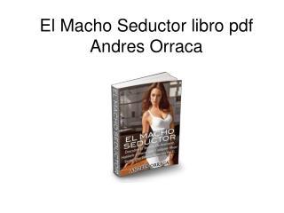 El Macho Seductor libro pdf Andres Orraca