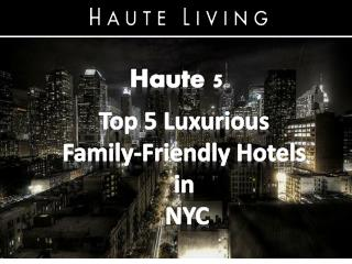 Haute 5: Top 5 Luxurious Family-Friendly Hotels in NYC