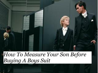 How To Measure Your Son Before Buying A Boys Suit