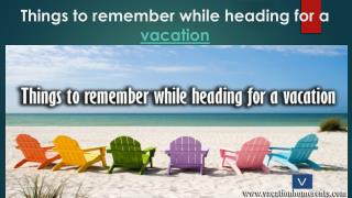 Things to remember while heading for a vacation