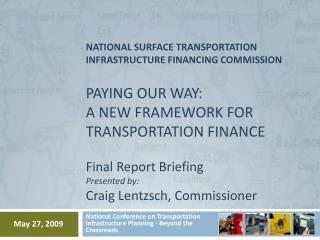 NATIONAL SURFACE TRANSPORTATION INFRASTRUCTURE FINANCING COMMISSION  PAYING OUR WAY:  A NEW FRAMEWORK FOR TRANSPORTATION
