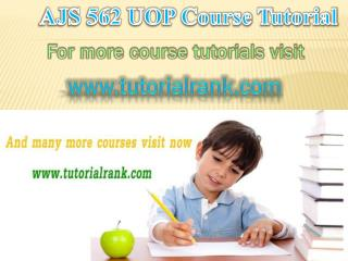 AJS 562 UOP Courses / Tutorialrank
