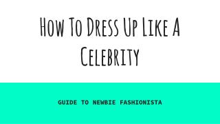 How To Dress Up Like A Celebirty