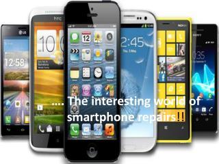 The Interesting World of Smartphone Repairs