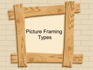 Types of Picture Framing