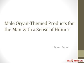 Male Organ-Themed Products for the Man with a Sense of Humor
