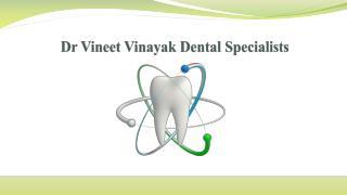 Dr Vineet Vinayak Dental Specialists