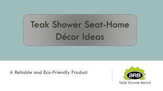 Teak Shower Seat- Home Decor Ideas