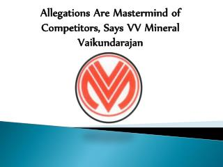 Allegations Are Mastermind of Competitors, Says VV Mineral Vaikundarajan