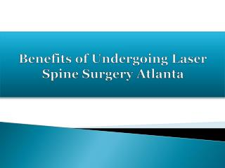 Benefits of Undergoing Laser Spine Surgery Atlanta