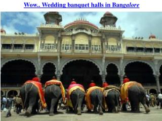 Wow.. Wedding banquet halls in Bangalore