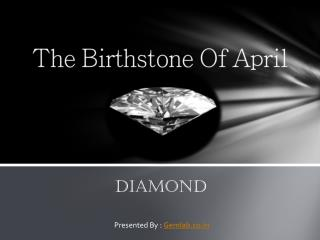 The Birthstone of April- Diamond