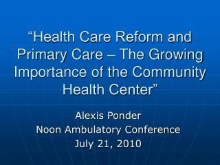 """""""Health Care Reform and Primary Care – The Growing Importance of the Community Health Center"""""""