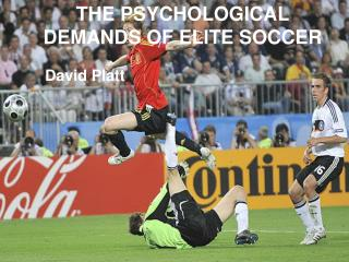 THE PSYCHOLOGICAL DEMANDS OF ELITE SOCCER