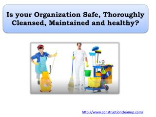 Is your Organization Safe, Thoroughly Cleansed, Maintained and healthy?