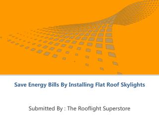 Save Energy Bills By Installing Flat Roof Skylights