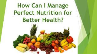 How Can I Manage Perfect Nutrition for Better Health?