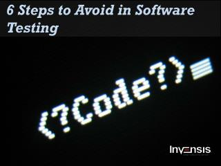 6 Steps to Avoid in Software Testing