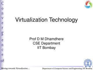 Virtualization Technology   Prof D M Dhamdhere CSE Department IIT Bombay