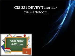 CIS 321 DEVRY Tutorial / cis321dotcom