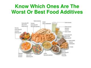 Know Which Ones Are The Worst Or Best Food Additives