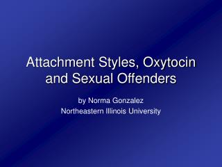 Attachment Styles, Oxytocin and Sexual Offenders