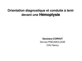 Orientation diagnostique et conduite à tenir devant une  Hémoptysie