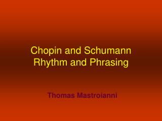 Chopin and Schumann Rhythm and Phrasing