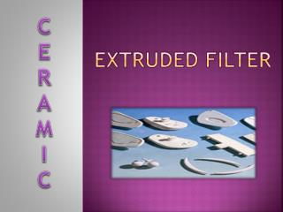 Explore the Significant Advantages of Extruded Ceramic Filter