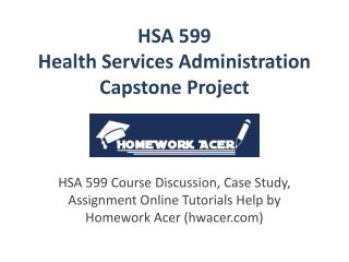 HSA 599 Discussion Assignment Homework Online Help