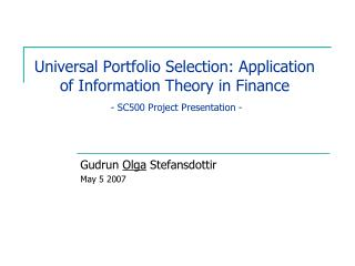 Universal Portfolio Selection: Application of Information Theory in Finance - SC500 Project Presentation -