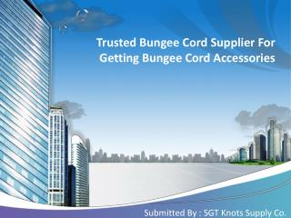 Trusted Bungee Cord Supplier For Getting Bungee Cord Accessories