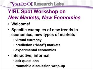 Y!RL Spot Workshop on New Markets, New Economics