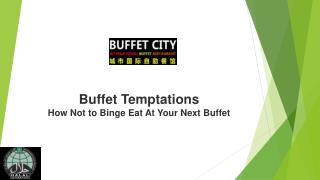 Buffet Temptations How Not to Binge Eat At Your Next Buffet