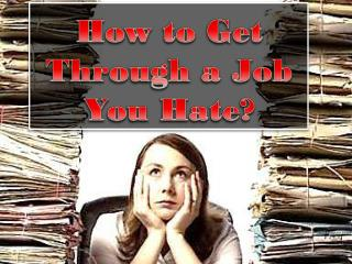 How to Get Through a Job You Hate
