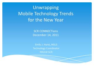 Unwrapping  Mobile Technology Trends  for the New Year SCR  CONNECTions December 14, 2011