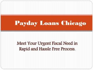 Payday Loans Chicago - Helps to Get Easy During Fiscal Crisis