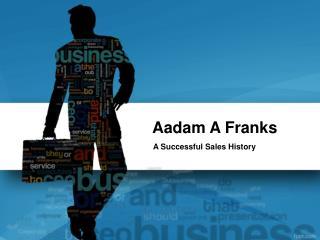 Aadam A Franks: A Successful Sales History