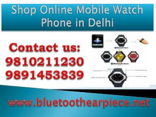 Shop Online Mobile Watch Phone in Delhi,9810211230