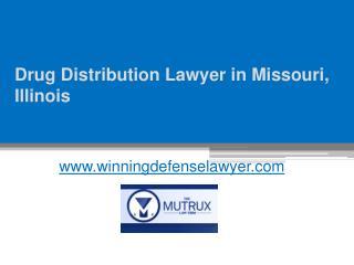 Drug Distribution Lawyer in Missouri, Illinois - www.winningdefenselawyer.com
