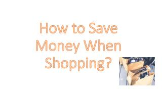 How to Save Money When Shopping?