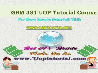 GBM 381 UOP Tutorial Course / Uoptutorial