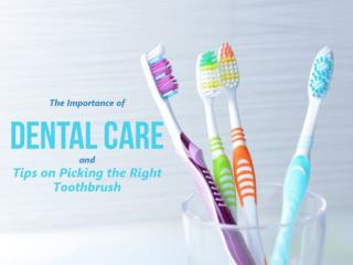 The Importance of Dental Care and Tips on Picking the Right Toothbrush