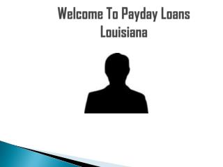 Payday Loans Louisiana Help You Remove Unexpected Fiscal Stress Swiftly!