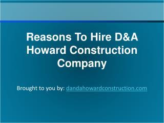 Reasons To Hire D&A Howard Construction Company