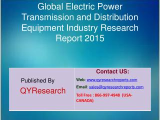 Global Electric Power Transmission and Distribution Equipment Market 2015 Industry Analysis, Research, Share, Trends and