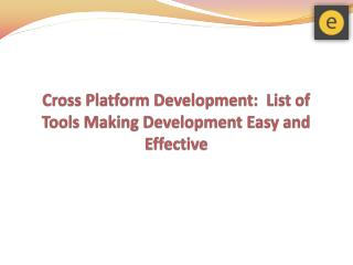 Cross Platform Development:  List of Tools Making Development Easy and Effective