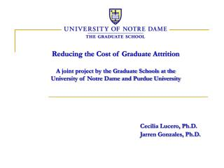 Reducing the Cost of Graduate Attrition  A joint project by the Graduate Schools at the  University of Notre Dame and Pu