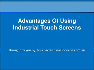 Advantages Of Using Industrial Touch Screens